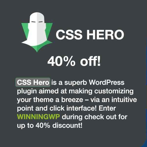 CSS Hero is a superb WordPress plugin aimed at making customizing your theme a breeze – via an intuitive point and click interface! Enter WinningWP during check out for up to 40% discount!