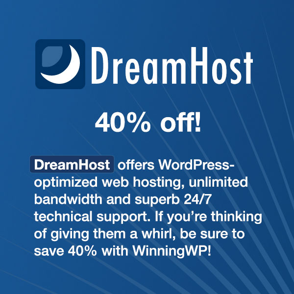 DreamHost offers WordPress-optimized web hosting, unlimited bandwidth and superb 24/7 technical support. Use our handy DreamHost coupon during signup for a staggering 40% discount!