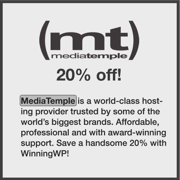 Media Temple is a world-class hosting provider trusted by some of the world's biggest brands. Affordable, professional and with award-winning support. Save a massive 20% on any web hosting plan!