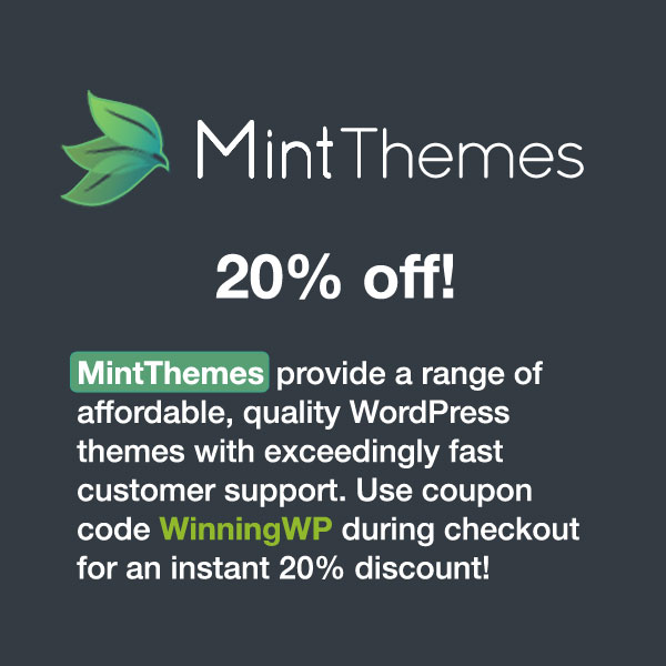 MintThemes  provide a range of affordable, quality WordPress themes with exceedingly fast customer support. Use coupon code WinningWP during checkout for an instant 20% discount!