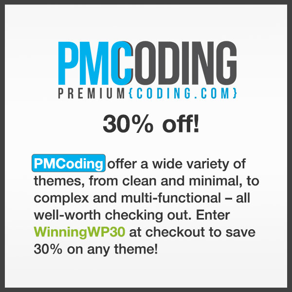 PremiumCoding offer a wide variety of themes, from clean and minimal, to complex and multi-functional. Enter discount code WinningWP30 at checkout to save 30% on any theme!