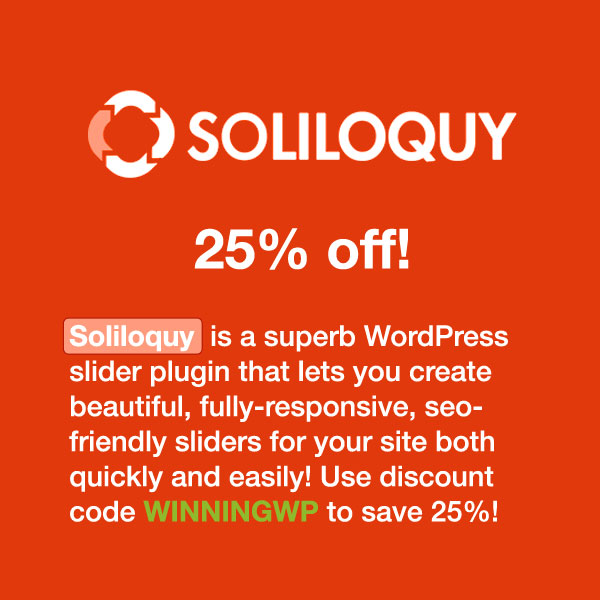 Soliloquy is a superb WordPress slider plugin that lets you create beautiful, fully-responsive, seo-friendly slider for your site both quickly and easily! Use soliloquy discount code WINNINGWP for a 25% saving!