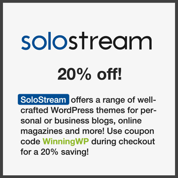 SoloStream  offers a range of well-crafted WordPress themes for personal or business blogs, websites, online magazines and more! Use coupon code WinningWP during checkout for a 20% saving!