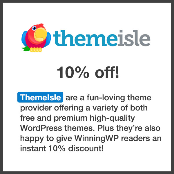 ThemeIsle  are a fun-loving theme provider offering a variety of both free and premium attractive WordPress themes. Use coupon winningwp10 during signup for an instant 10% discount!