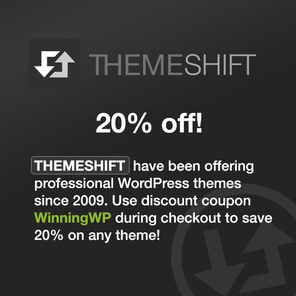 ThemeShift have been offering professional WordPress themes since 2009. Use themeshift discount code winningwp20 during checkout for a 20% saving on any theme!