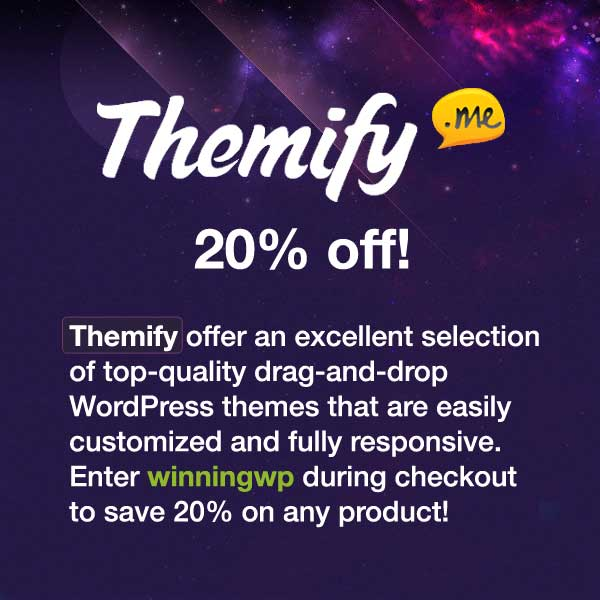 Themify offer an excellent selection of top-quality drag-and-drop WordPress themes that are easily customized and fully responsive. Enter Themify coupon code winningwp during checkout to for a 20% discount on any product!